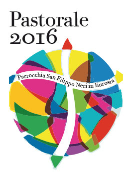 Pastorale 2016 Parrocchia San Filippo Neri in Eurosia